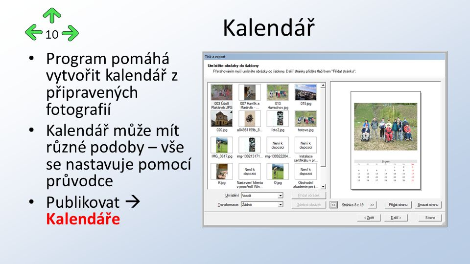 Program pomáhá vytvořit kalendář z připravených fotografií Kalendář může mít různé podoby – vše se nastavuje pomocí průvodce Publikovat  Kalendáře Kalendář 10