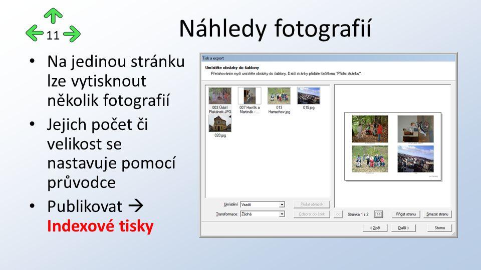 Na jedinou stránku lze vytisknout několik fotografií Jejich počet či velikost se nastavuje pomocí průvodce Publikovat  Indexové tisky Náhledy fotografií 11