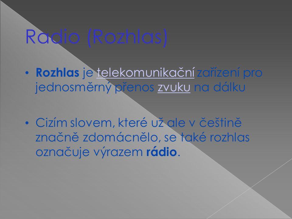 Radio (Rozhlas)  Rozhlas je telekomunikační zařízení pro jednosměrný přenos zvuku na dálkutelekomunikačnízvuku Cizím slovem, které už ale v češtině značně zdomácnělo, se také rozhlas označuje výrazem rádio.