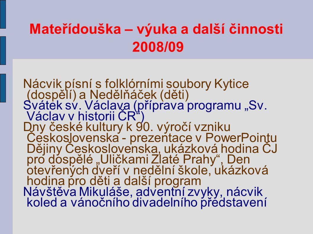 Mateřídouška – výuka a další činnosti 2008/09 Nácvik písní s folklórními soubory Kytice (dospělí) a Nedělňáček (děti) Svátek sv. Václava (příprava pro