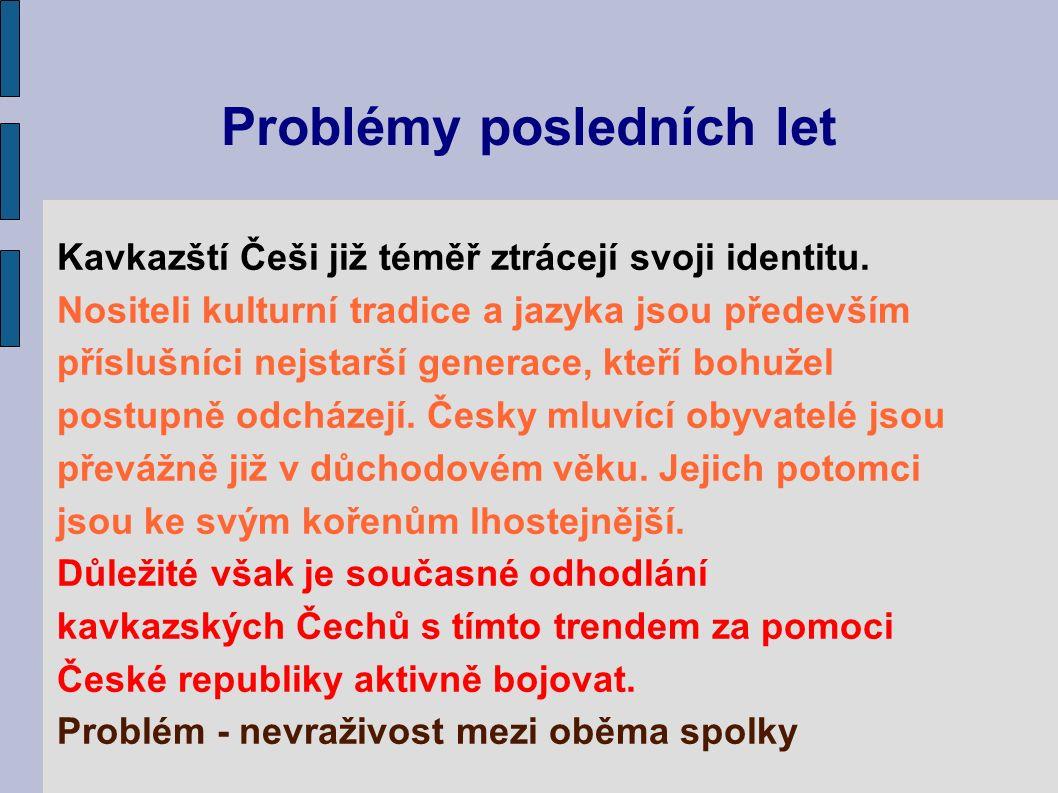 Problémy posledních let Kavkazští Češi již téměř ztrácejí svoji identitu. Nositeli kulturní tradice a jazyka jsou především příslušníci nejstarší gene