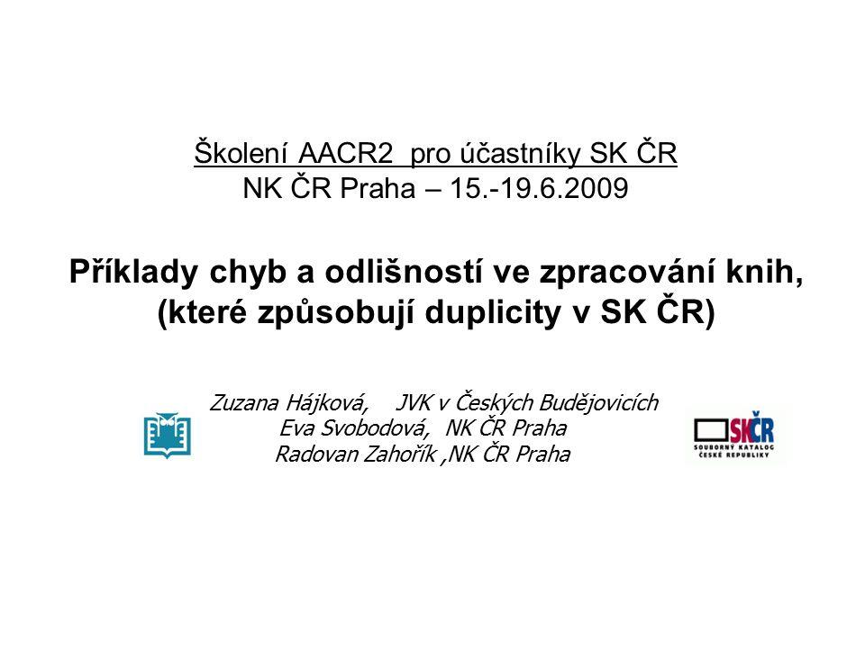 Příklad 6 v SK ČR vznikla multiplicita (celkem 3 záznamy) z důvodu odlišného zpracování názvových údajů (názvu knihy a názvu edice) Nebezpečný tygr/ Agáta a doktor Lupa + uvedení rozdílného roku vydání (dotisk)