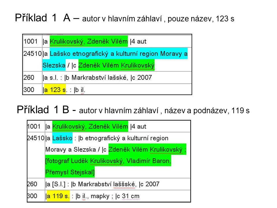 Příklad 1 A – autor v hlavním záhlaví, pouze název, 123 s Příklad 1 B - autor v hlavním záhlaví, název a podnázev, 119 s
