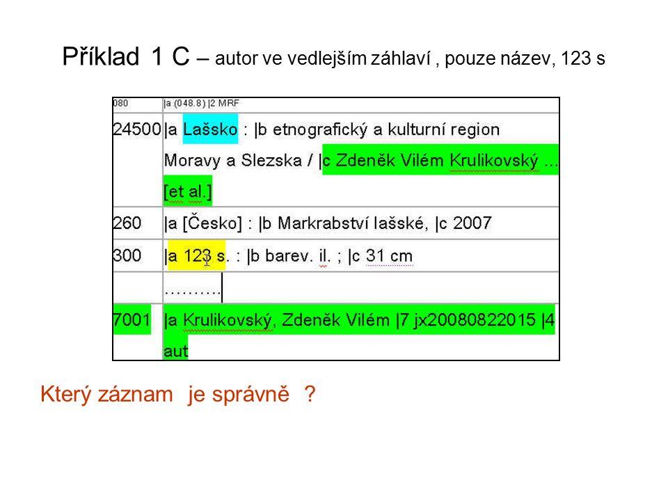 Příklad 1 C – autor ve vedlejším záhlaví, pouze název, 123 s Který záznam je správně