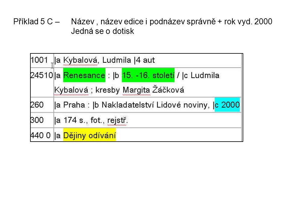 Příklad 5 C – Název, název edice i podnázev správně + rok vyd. 2000 Jedná se o dotisk