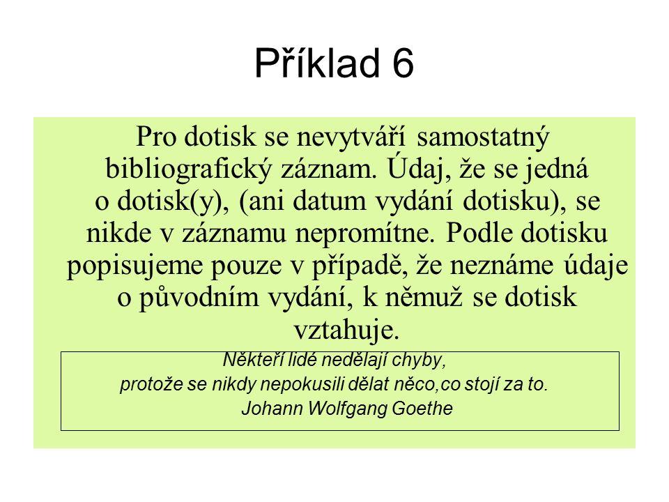Příklad 6 Pro dotisk se nevytváří samostatný bibliografický záznam.