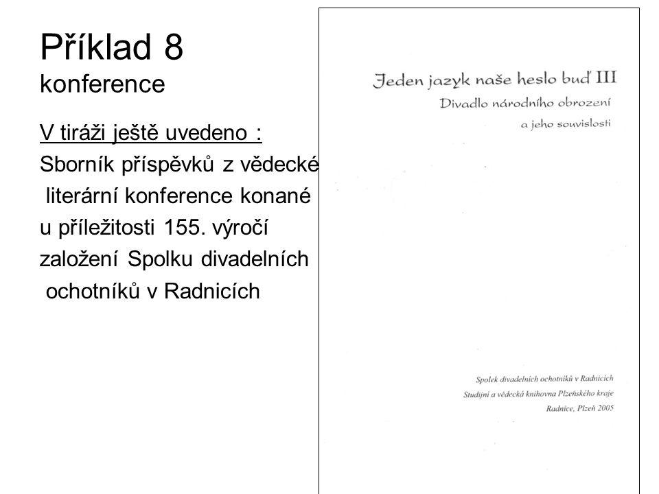 Příklad 8 konference V tiráži ještě uvedeno : Sborník příspěvků z vědecké literární konference konané u příležitosti 155.