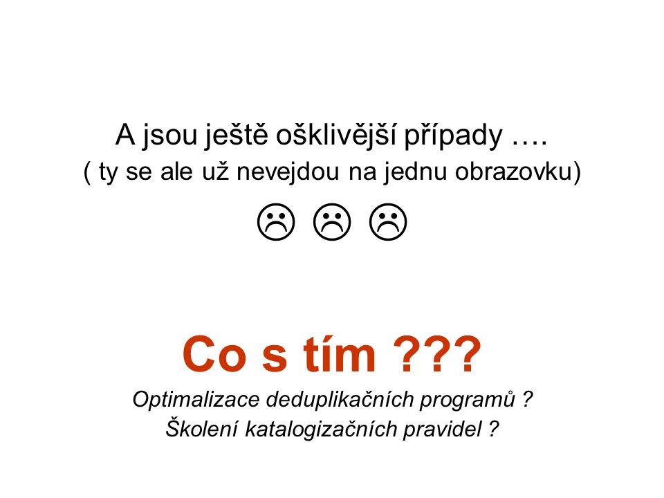 Příklad 7 v SK ČR vznikla multiplicita (celkem 11 záznamů – ukázány 2) z důvodu odlišného přístupu ke zpracování vícesvazkových děl Jestli neumíš udělat chybu, neumíš nic.