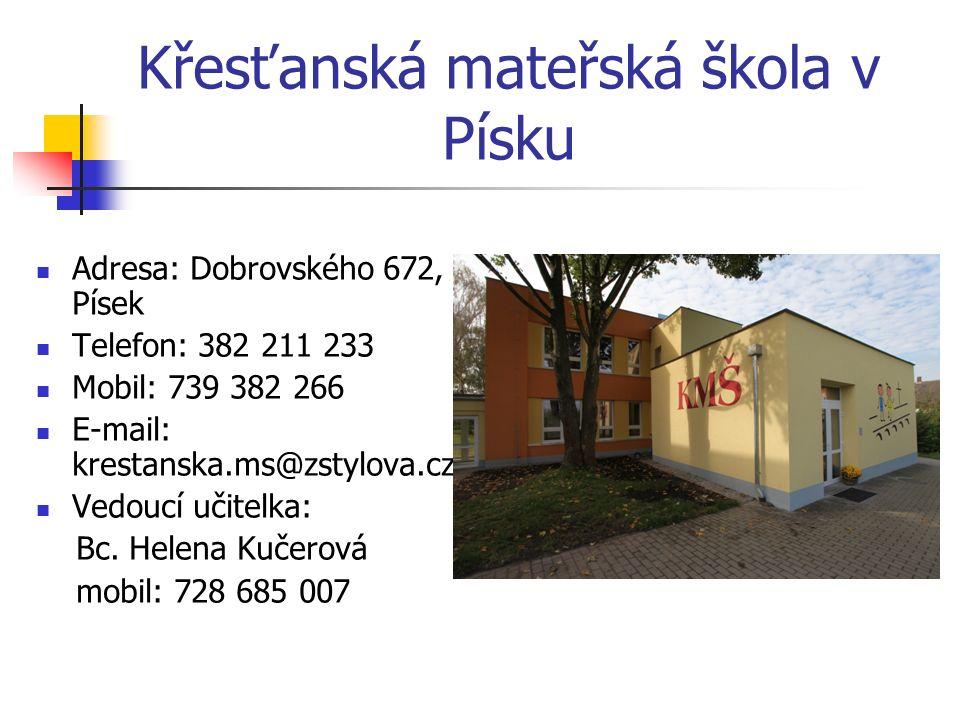 Adresa: Dobrovského 672, Písek Telefon: 382 211 233 Mobil: 739 382 266 E-mail: krestanska.ms@zstylova.cz Vedoucí učitelka: Bc.