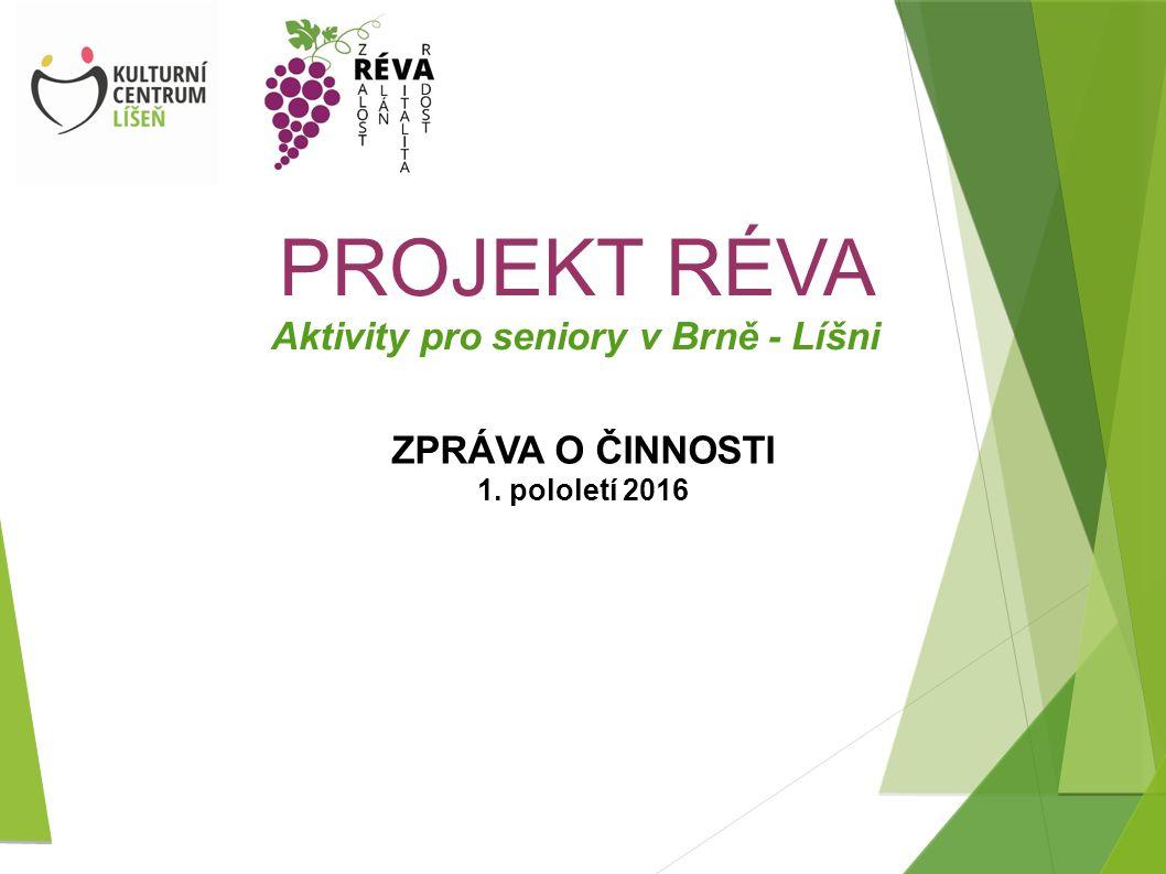 Aktivity pro seniory v Brně - Líšni PROJEKT RÉVA ZPRÁVA O ČINNOSTI 1. pololetí 2016