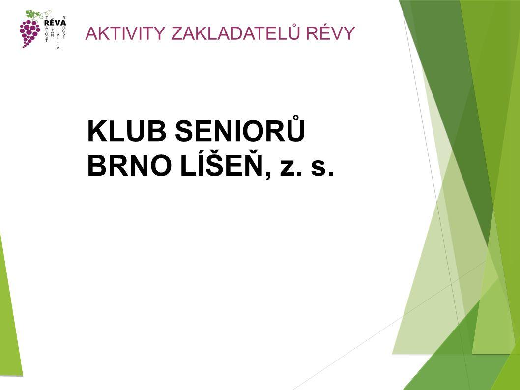 AKTIVITY ZAKLADATELŮ RÉVY KLUB SENIORŮ BRNO LÍŠEŇ, z. s.