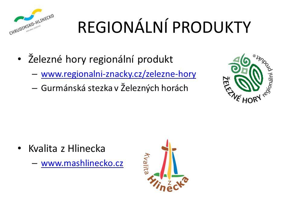 REGIONÁLNÍ PRODUKTY Železné hory regionální produkt – www.regionalni-znacky.cz/zelezne-hory www.regionalni-znacky.cz/zelezne-hory – Gurmánská stezka v Železných horách Kvalita z Hlinecka – www.mashlinecko.cz www.mashlinecko.cz