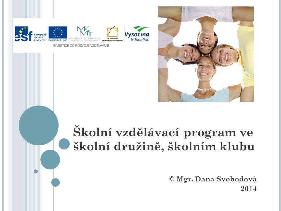 Školní vzdělávací program ve školní družině, školním klubu © Mgr. Dana Svobodová 2014