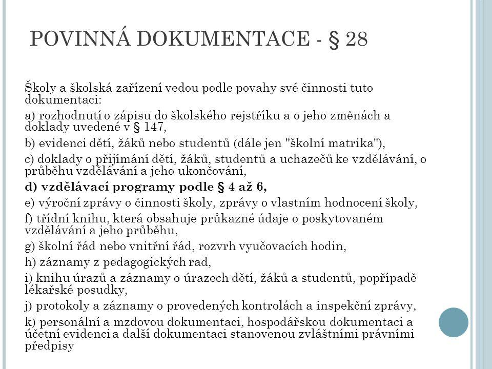 POVINNÁ DOKUMENTACE - § 28 Školy a školská zařízení vedou podle povahy své činnosti tuto dokumentaci: a) rozhodnutí o zápisu do školského rejstříku a