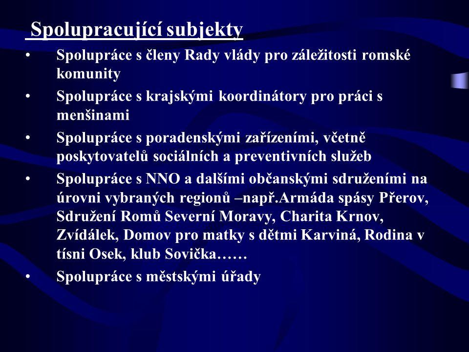 Spolupracující subjekty Spolupráce s členy Rady vlády pro záležitosti romské komunity Spolupráce s krajskými koordinátory pro práci s menšinami Spolup