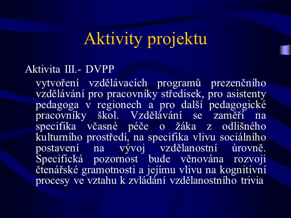 Aktivity projektu Aktivita III.- DVPP vytvoření vzdělávacích programů prezenčního vzdělávání pro pracovníky středisek, pro asistenty pedagoga v regionech a pro další pedagogické pracovníky škol.