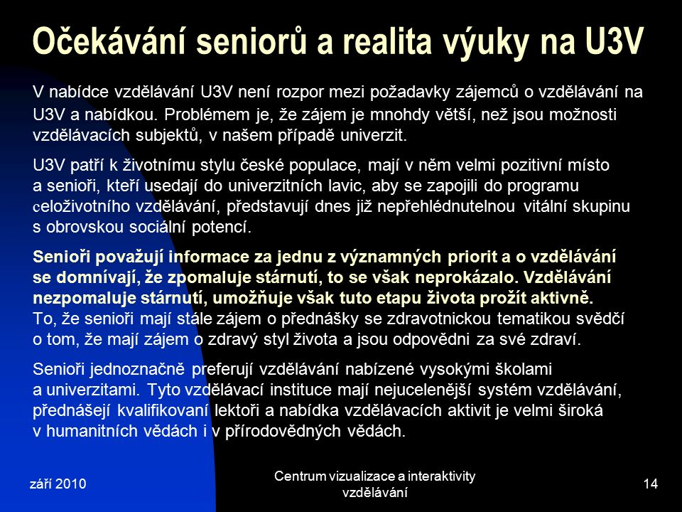 září 2010 Centrum vizualizace a interaktivity vzdělávání 14 Očekávání seniorů a realita výuky na U3V V nabídce vzdělávání U3V není rozpor mezi požadavky zájemců o vzdělávání na U3V a nabídkou.