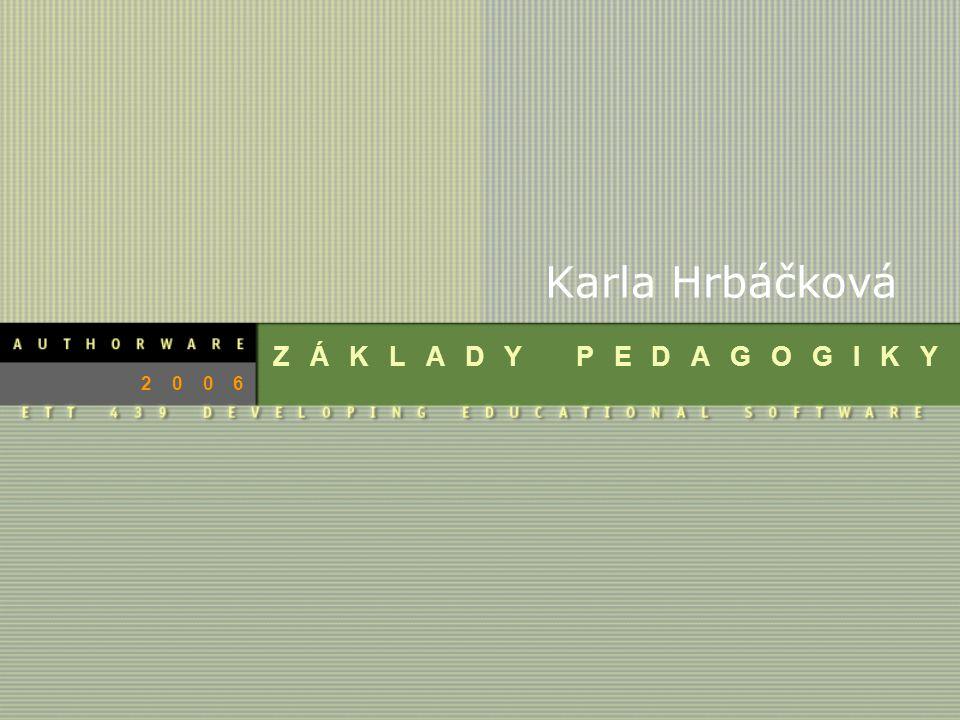 ZÁKLADY PEDAGOGIKY 2006 Karla Hrbáčková