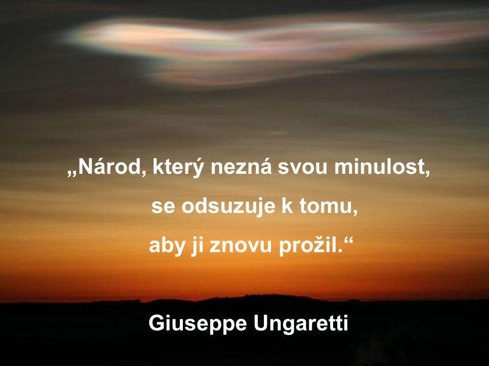 """""""Národ, který nezná svou minulost, se odsuzuje k tomu, aby ji znovu prožil. Giuseppe Ungaretti"""