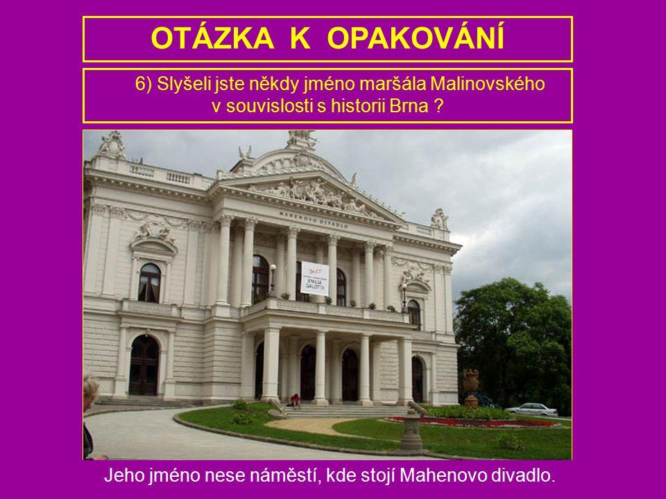 OTÁZKA K OPAKOVÁNÍ 6) Slyšeli jste někdy jméno maršála Malinovského v souvislosti s historii Brna ? Jeho jméno nese náměstí, kde stojí Mahenovo divadl