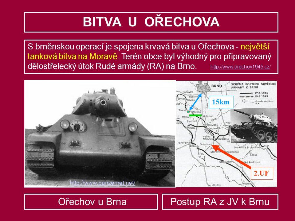 BITVA U OŘECHOVA S brněnskou operací je spojena krvavá bitva u Ořechova - největší tanková bitva na Moravě. Terén obce byl výhodný pro připravovaný dě