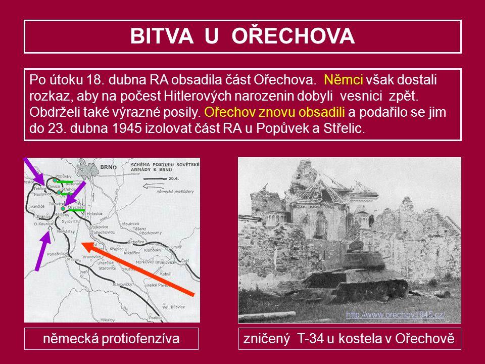 BITVA U OŘECHOVA Po útoku 18. dubna RA obsadila část Ořechova. Němci však dostali rozkaz, aby na počest Hitlerových narozenin dobyli vesnici zpět. Obd