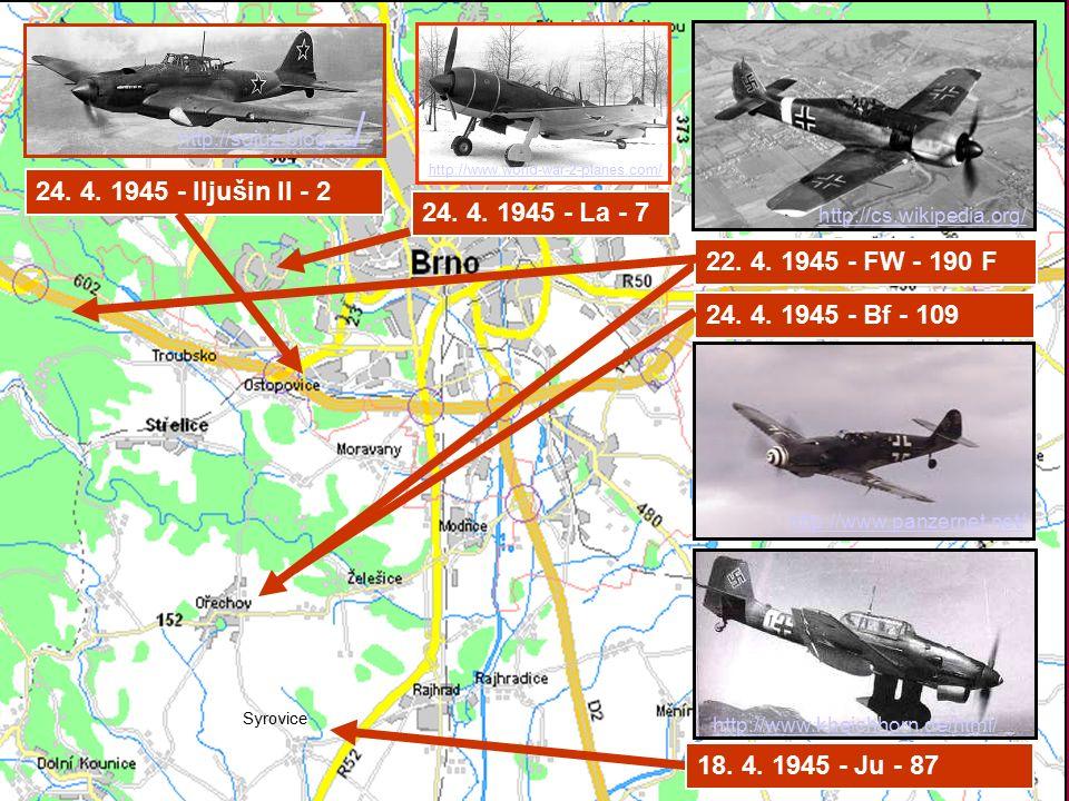 Syrovice 18. 4. 1945 - Ju - 87 22. 4. 1945 - FW - 190 F 24. 4. 1945 - Bf - 109 24. 4. 1945 - Iljušin Il - 2 24. 4. 1945 - La - 7 http://sojuz.blog.cz