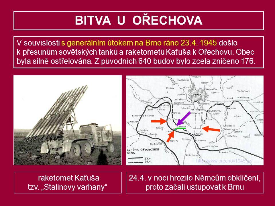 BITVA U OŘECHOVA V souvislosti s generálním útokem na Brno ráno 23.4. 1945 došlo k přesunům sovětských tanků a raketometů Kaťuša k Ořechovu. Obec byla