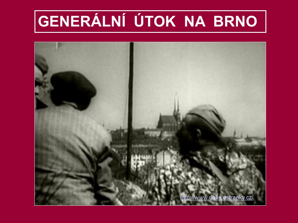 GENERÁLNÍ ÚTOK NA BRNO http://www.dolin.estranky.cz/
