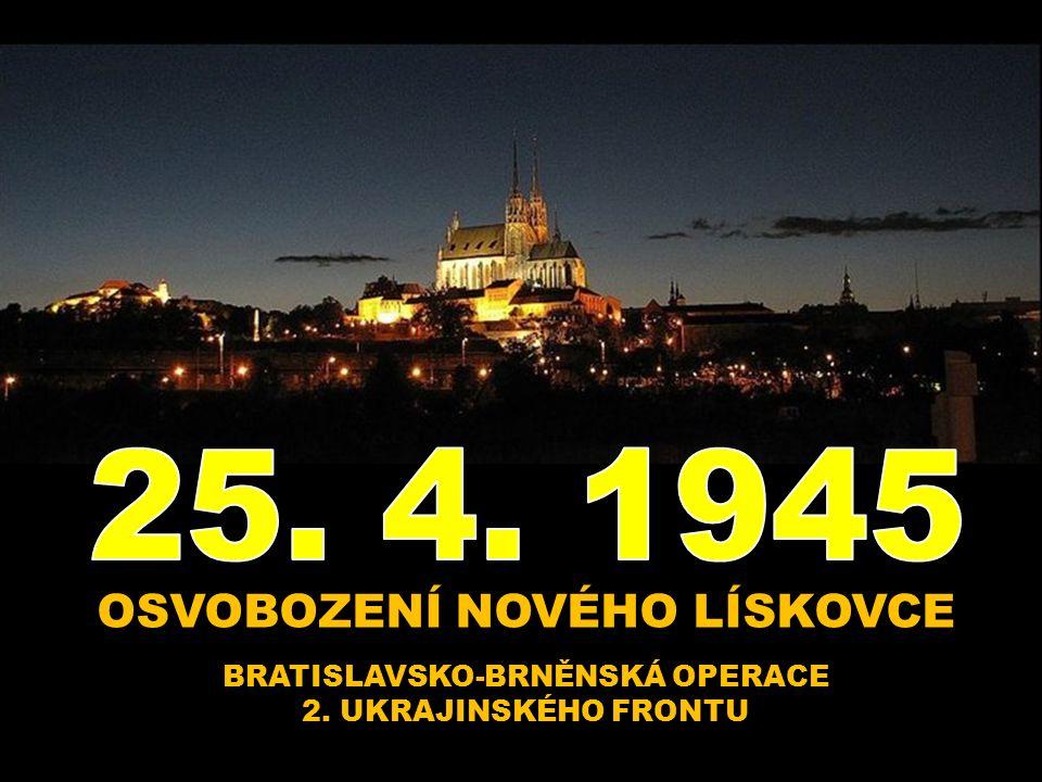 OSVOBOZENÍ NOVÉHO LÍSKOVCE BRATISLAVSKO-BRNĚNSKÁ OPERACE 2. UKRAJINSKÉHO FRONTU