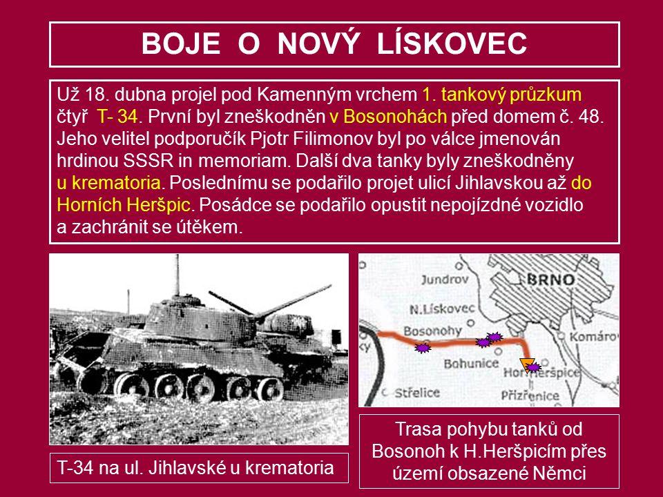 Už 18. dubna projel pod Kamenným vrchem 1. tankový průzkum čtyř T- 34. První byl zneškodněn v Bosonohách před domem č. 48. Jeho velitel podporučík Pjo