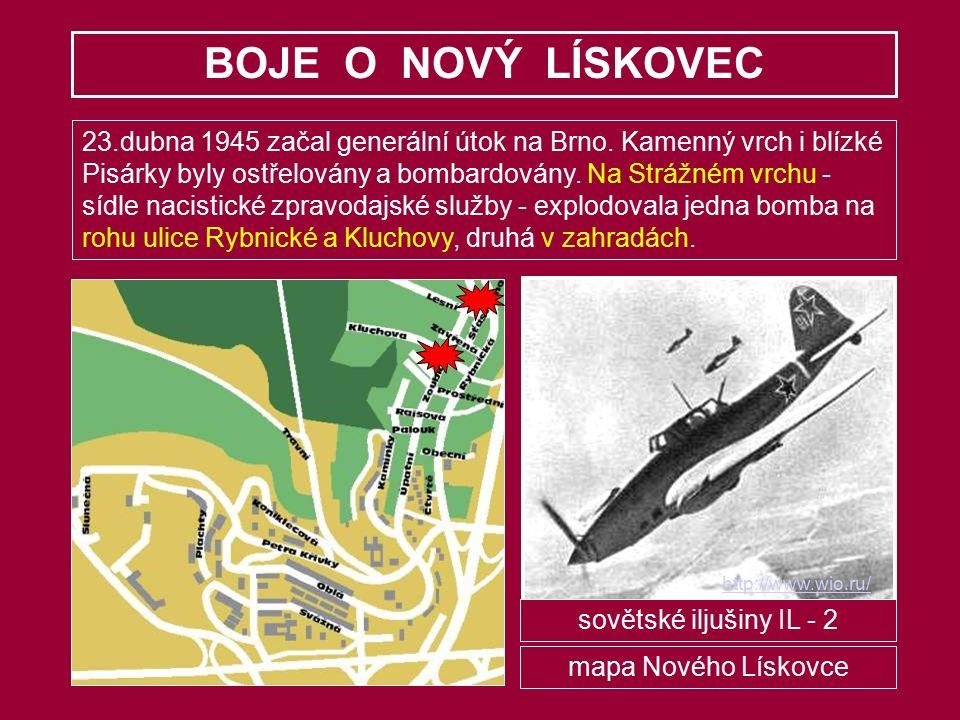 BOJE O NOVÝ LÍSKOVEC 23.dubna 1945 začal generální útok na Brno. Kamenný vrch i blízké Pisárky byly ostřelovány a bombardovány. Na Strážném vrchu - sí
