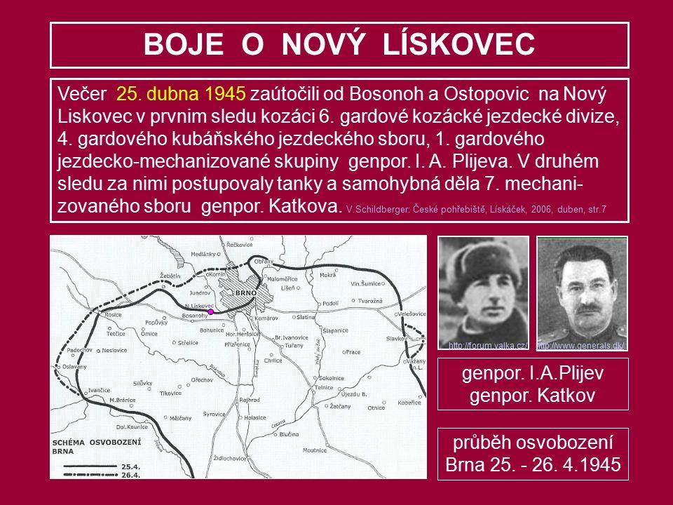 BOJE O NOVÝ LÍSKOVEC genpor. I.A.Plijev genpor. Katkov průběh osvobození Brna 25. - 26. 4.1945 Večer 25. dubna 1945 zaútočili od Bosonoh a Ostopovic n