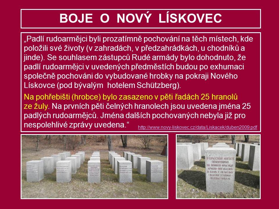 """BOJE O NOVÝ LÍSKOVEC """"Padlí rudoarmějci byli prozatímně pochování na těch místech, kde položili své životy (v zahradách, v předzahrádkách, u chodníků a jinde)."""