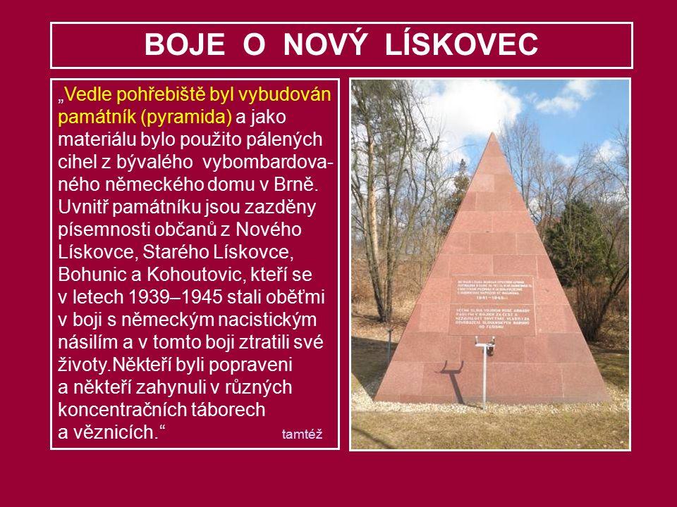 """BOJE O NOVÝ LÍSKOVEC """"Vedle pohřebiště byl vybudován památník (pyramida) a jako materiálu bylo použito pálených cihel z bývalého vybombardova- ného německého domu v Brně."""