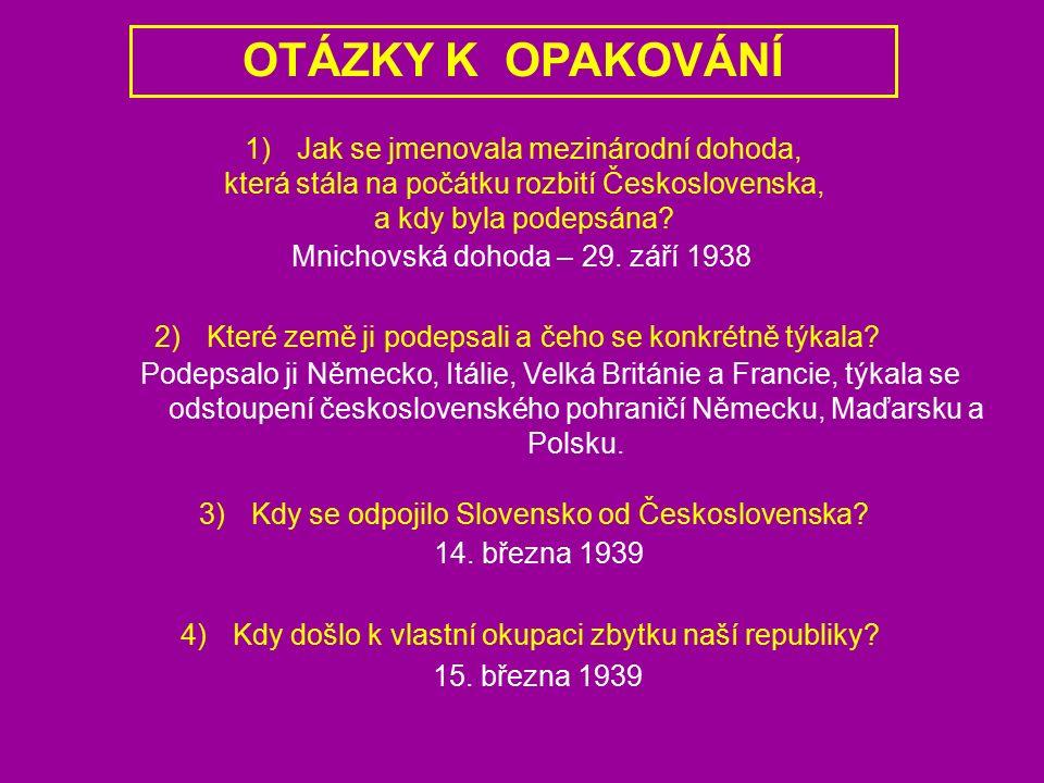 OTÁZKY K OPAKOVÁNÍ 1)Jak se jmenovala mezinárodní dohoda, která stála na počátku rozbití Československa, a kdy byla podepsána? 2)Které země ji podepsa