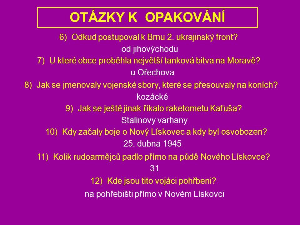 OTÁZKY K OPAKOVÁNÍ 6) Odkud postupoval k Brnu 2. ukrajinský front.