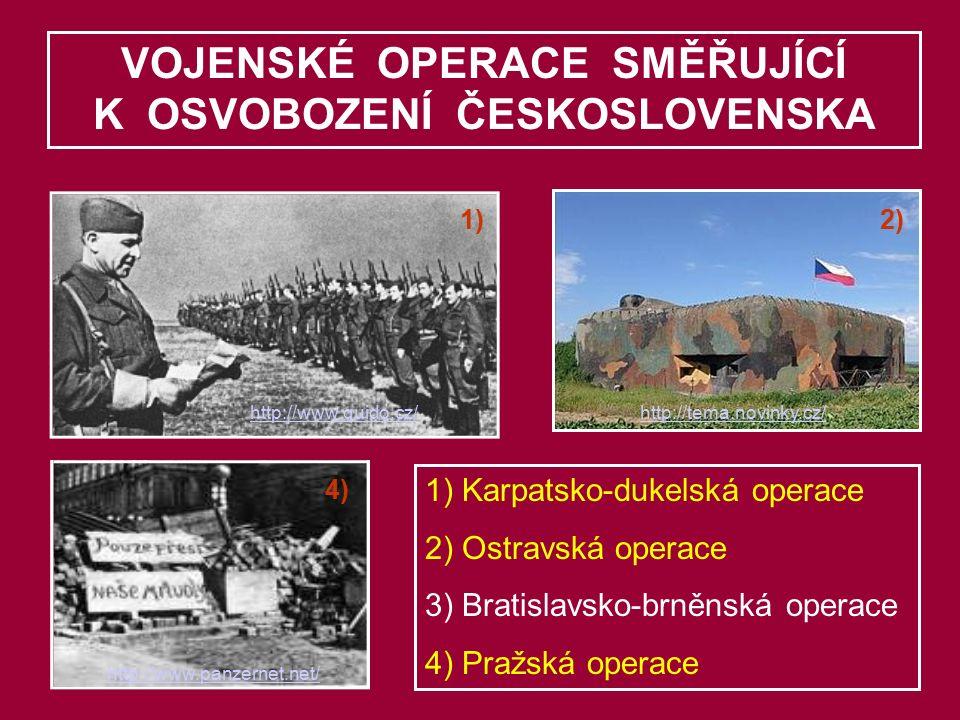 VOJENSKÉ OPERACE SMĚŘUJÍCÍ K OSVOBOZENÍ ČESKOSLOVENSKA 1) Karpatsko-dukelská operace 2) Ostravská operace 3) Bratislavsko-brněnská operace 4) Pražská operace 1) 4) http://www.quido.cz/ http://www.panzernet.net/ 2) http://tema.novinky.cz/