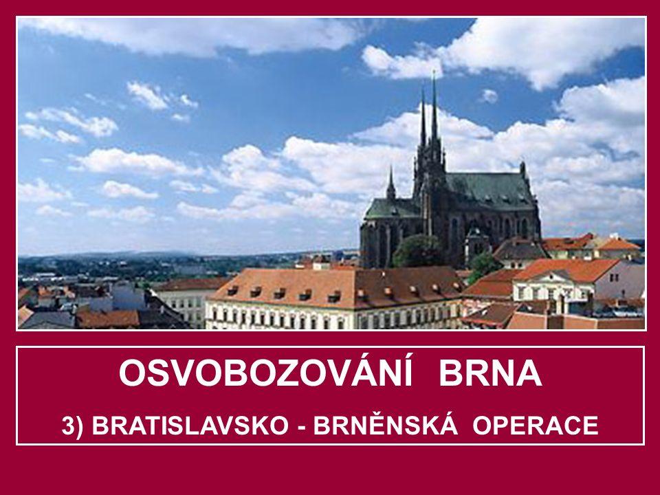 OSVOBOZOVÁNÍ BRNA 3) BRATISLAVSKO - BRNĚNSKÁ OPERACE