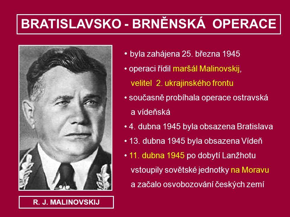 BRATISLAVSKO - BRNĚNSKÁ OPERACE byla zahájena 25. března 1945 operaci řídil maršál Malinovskij, velitel 2. ukrajinského frontu současně probíhala oper