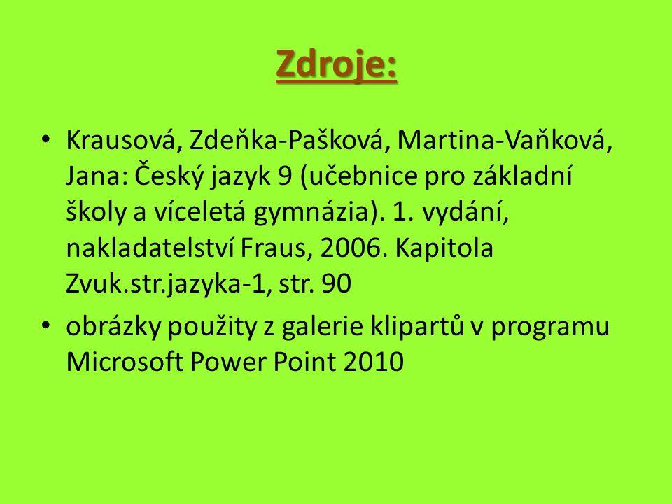 Zdroje: Krausová, Zdeňka-Pašková, Martina-Vaňková, Jana: Český jazyk 9 (učebnice pro základní školy a víceletá gymnázia).