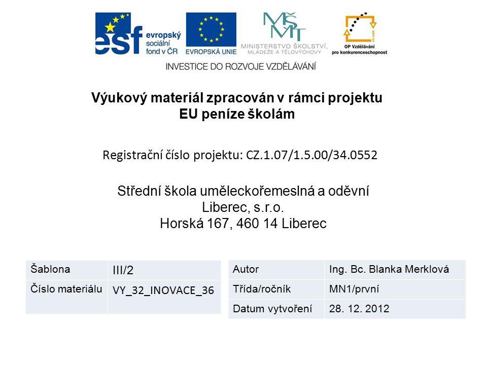 Výukový materiál zpracován v rámci projektu EU peníze školám Registrační číslo projektu: CZ.1.07/1.5.00/34.0552 Střední škola uměleckořemeslná a oděvn