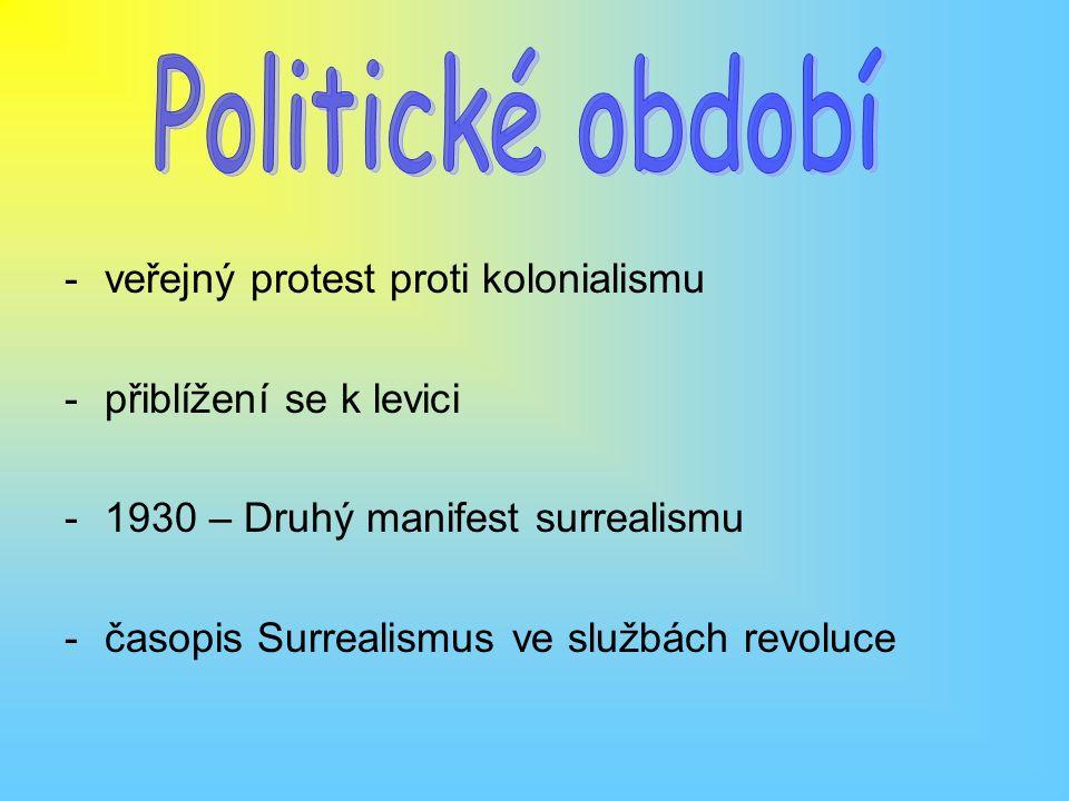 -veřejný protest proti kolonialismu -přiblížení se k levici -1930 – Druhý manifest surrealismu -časopis Surrealismus ve službách revoluce