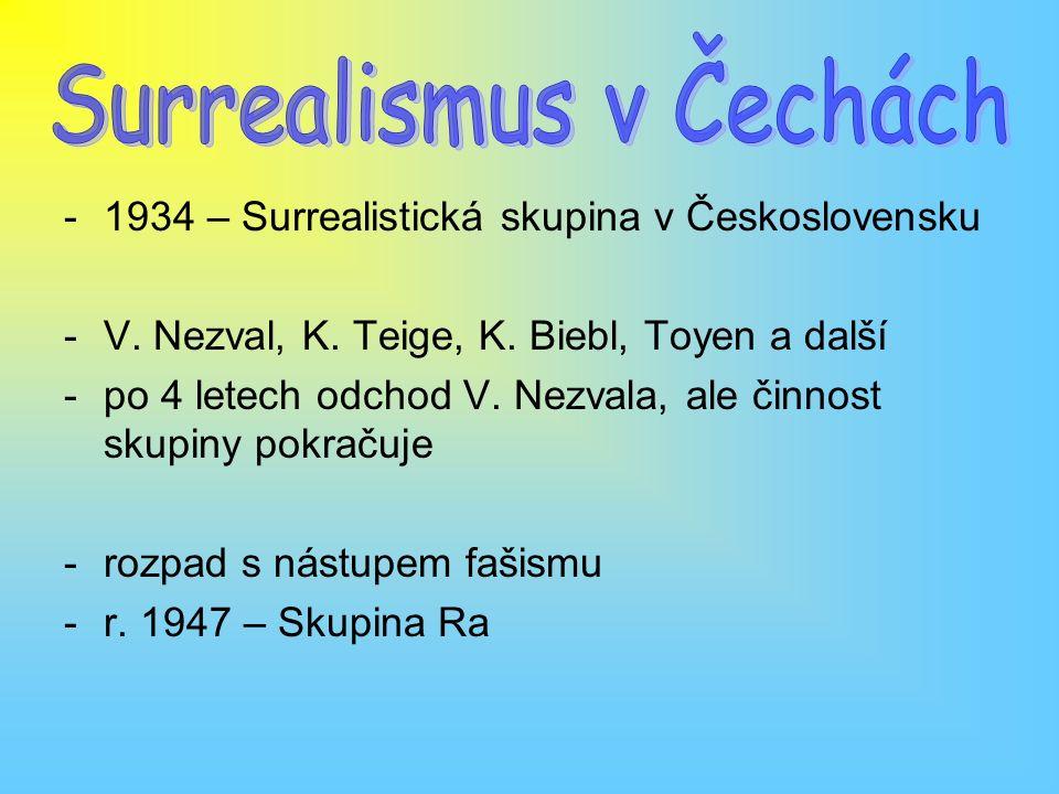 -1934 – Surrealistická skupina v Československu -V. Nezval, K. Teige, K. Biebl, Toyen a další -po 4 letech odchod V. Nezvala, ale činnost skupiny pokr