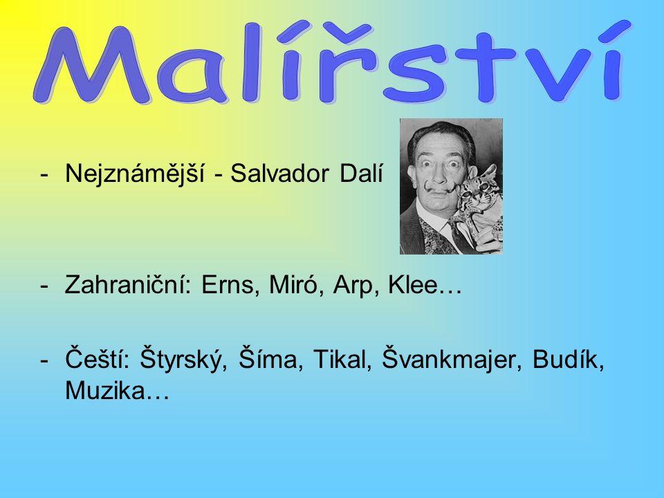 -Nejznámější - Salvador Dalí -Zahraniční: Erns, Miró, Arp, Klee… -Čeští: Štyrský, Šíma, Tikal, Švankmajer, Budík, Muzika…