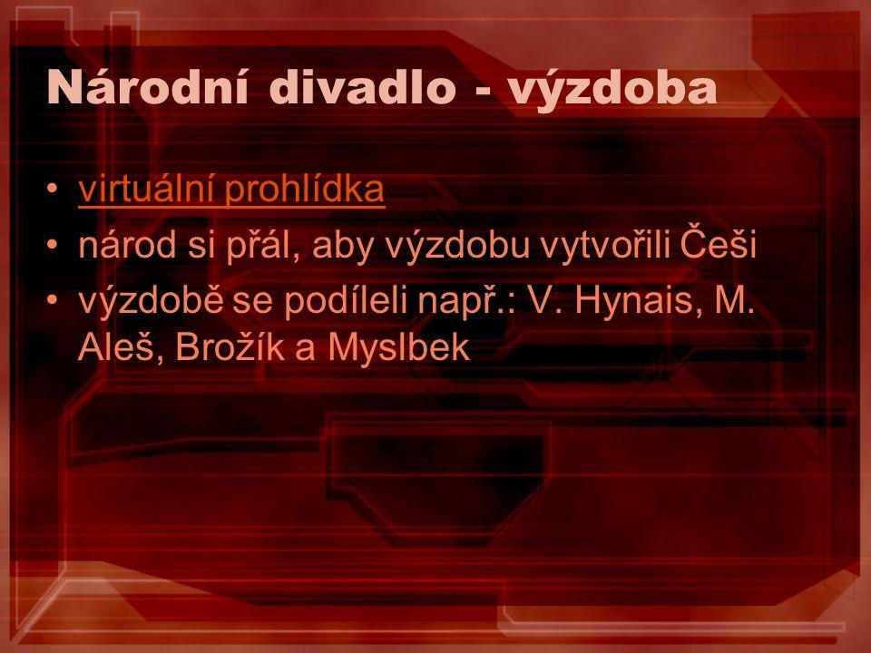 Národní divadlo - výzdoba virtuální prohlídka národ si přál, aby výzdobu vytvořili Češi výzdobě se podíleli např.: V. Hynais, M. Aleš, Brožík a Myslbe