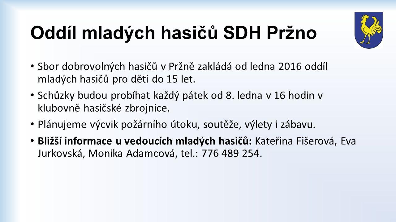 Oddíl mladých hasičů SDH Pržno Sbor dobrovolných hasičů v Pržně zakládá od ledna 2016 oddíl mladých hasičů pro děti do 15 let. Schůzky budou probíhat