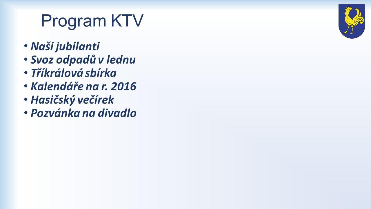 Program KTV Naši jubilanti Svoz odpadů v lednu Tříkrálová sbírka Kalendáře na r. 2016 Hasičský večírek Pozvánka na divadlo