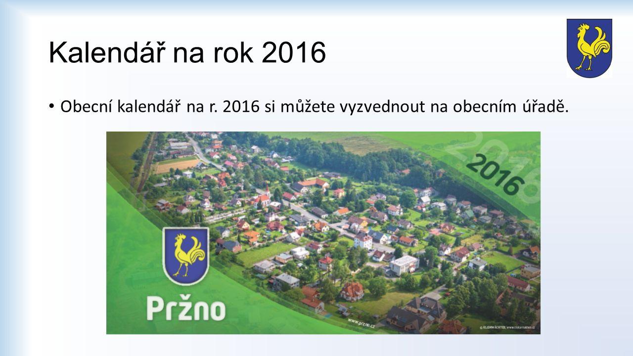 Kalendář na rok 2016 Obecní kalendář na r. 2016 si můžete vyzvednout na obecním úřadě.