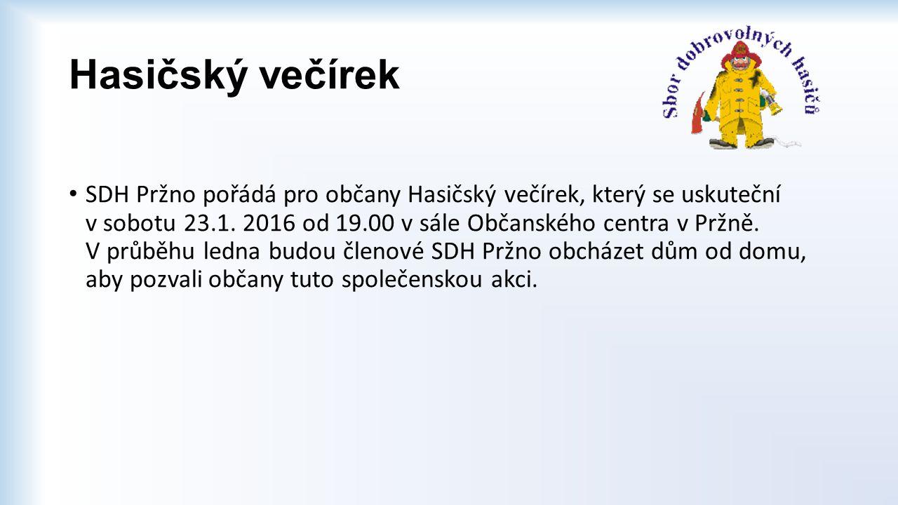 Hasičský večírek SDH Pržno pořádá pro občany Hasičský večírek, který se uskuteční v sobotu 23.1. 2016 od 19.00 v sále Občanského centra v Pržně. V prů